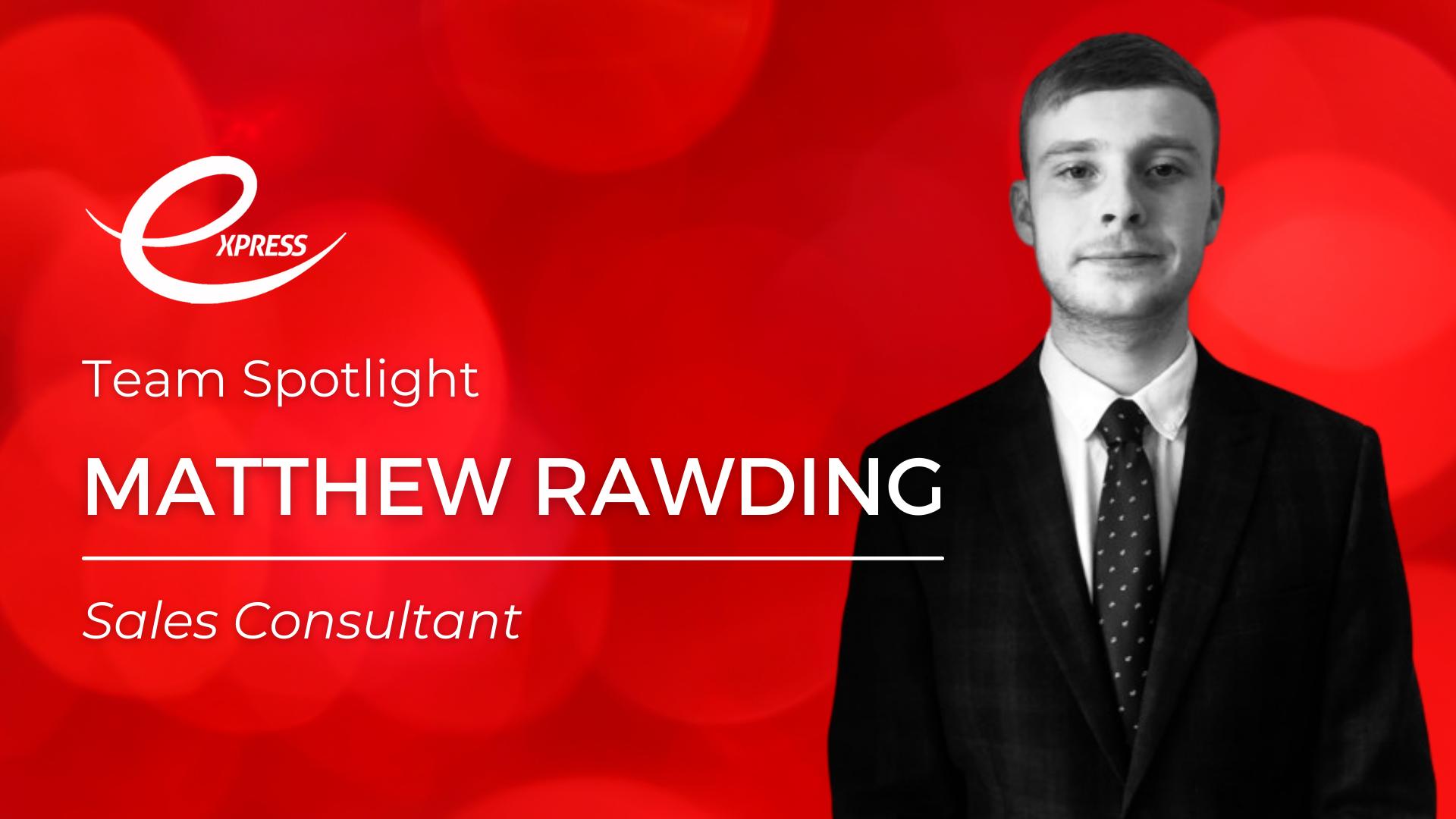 Team Spotlight: Matthew Rawding - Express Recruitment Sales Consultant